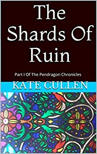 The Shards of Ruin (Pendragon Chronicles, #1)