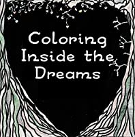 Coloring Inside the Dreams: Coloring Pages and Haiku (Coloring Books for Adults Book 1)