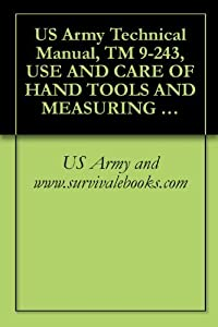 US Army Technical Manual, TM 9-243, USE AND CARE OF HAND TOOLS AND MEASURING TOOLS