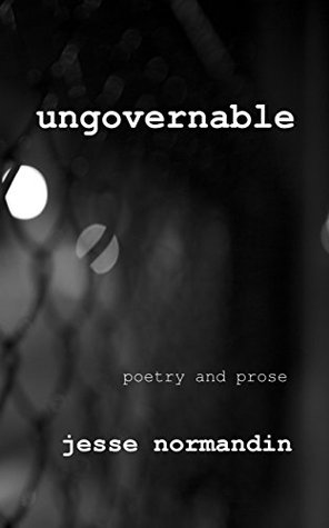 Ungovernable: Poetry and Prose