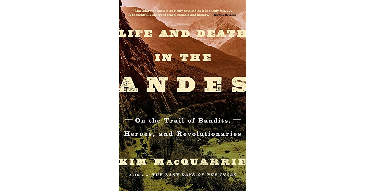 Life And Death In The Andes: On The Trail Of Bandits
