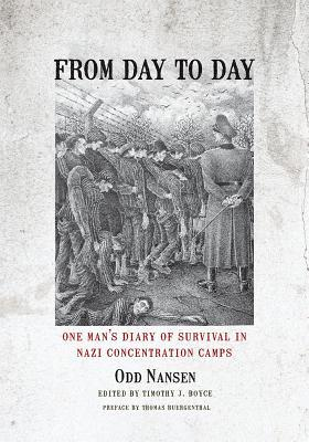 From Day to Day One Man's Diary of Survival in Nazi Concentration Camps