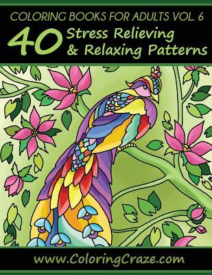 Coloring Books for Adults Volume 6: 40 Stress Relieving and Relaxing Patterns, Adult Coloring Books Series by Coloringcraze.com