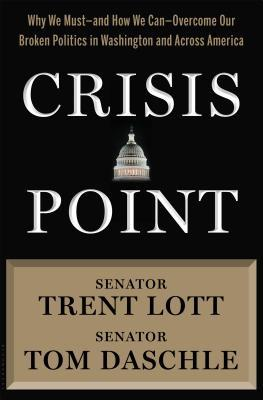 Crisis Point: Why We Must - and How We Can - Overcome Our Broken Politics in Washington and Across America