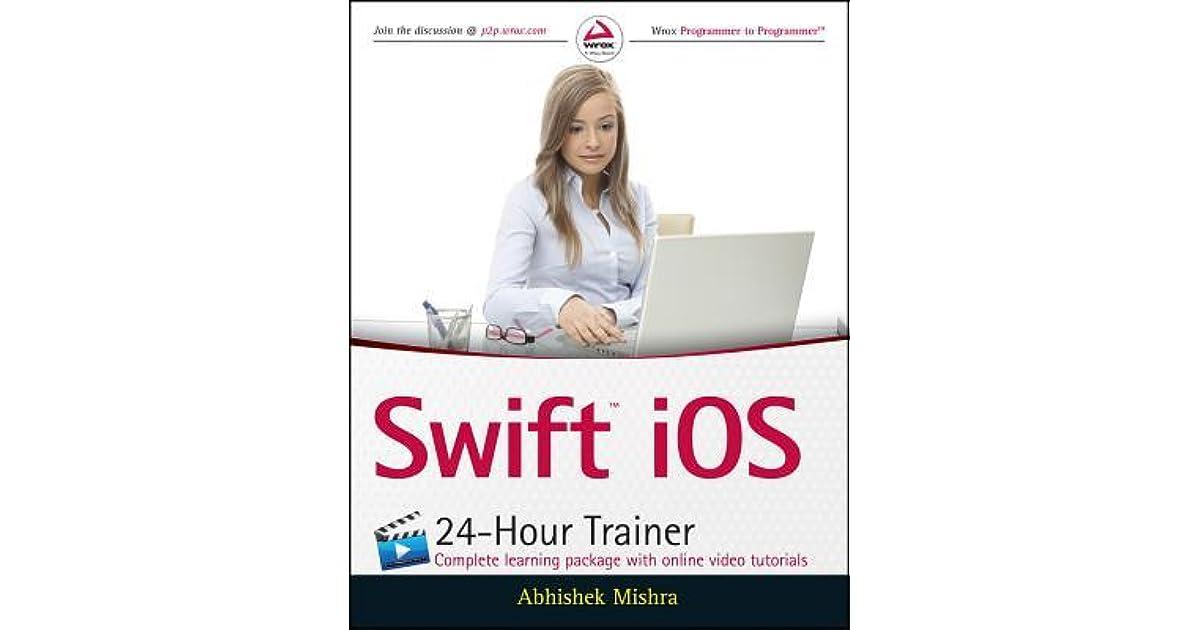Swift IOS 24-Hour Trainer by Abhishek Mishra