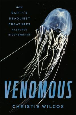Venomous How Earth's Deadliest Creatures Mastered Biochemistry