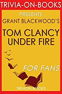 Tom Clancy Under Fire: A Jack Ryan Jr. Novel By Grant Blackwood (Trivia-On-Books)