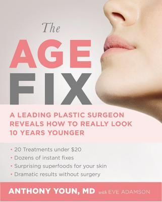 The Age Fix A Leading Plastic Surgeon Reveals How to Really Look 10 Years Younger