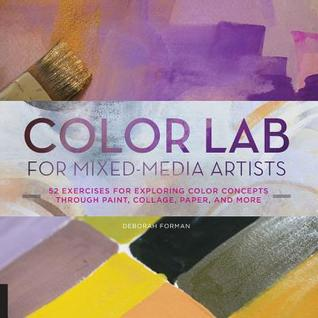 Color Lab for Mixed-Media Artists: 52 Exercises for Exploring Color Concepts through Paint, Collage, Paper, and More