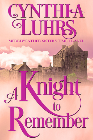 A Knight to Remember (Merriweather Sisters #1; Knights Through Time Travel #1)