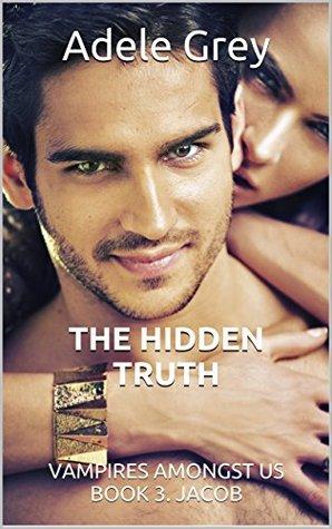 THE HIDDEN TRUTH: VAMPIRES AMONGST US BOOK 3. JACOB