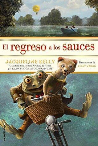 El regreso a los sauces by Jacqueline Kelly