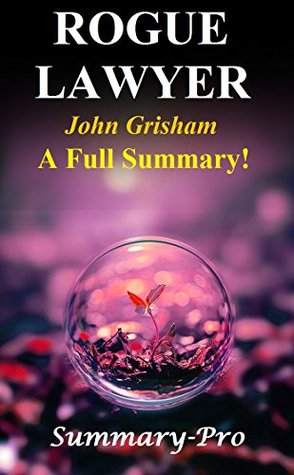 Rogue Lawyer: By John Grisham -- A Full Summary! (Rogue Lawyer: A Full Summary -- Audiobook, Large Print, Paperback, Audible, Hardcover, Book)
