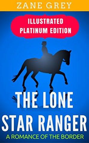 The Lone Star Ranger: Illustrated Platinum Edition