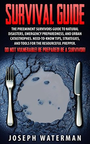 Survival Guide: The Preeminent Survivors Guide to Natural Disasters, Emergency Preparedness, and Urban Catastrophes: Need-to-Know Tips, Strategies: Be ... for Beginners, Prepper's Pantry, Survival)