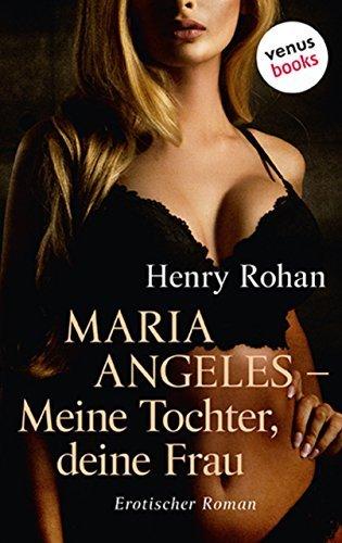 Maria Angeles - Meine Tochter, deine Frau: Erotischer Roman  by  Henry Rohan