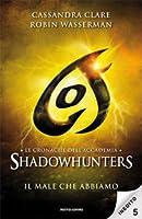 Il male che abbiamo (Le cronache dell'Accademia Shadowhunters, #5)