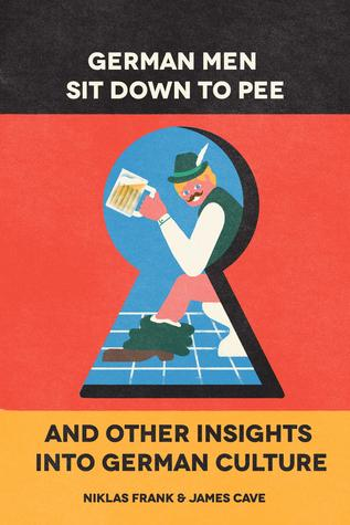 German Men Sit Down To Pee & Other Insights Into German Culture by Niklas  Frank