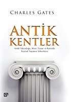 Antik Kentler: Antik Yakındoğu, Mısır, Yunan ve Roma'da Kentsel Yaşamın Arkeolojisi