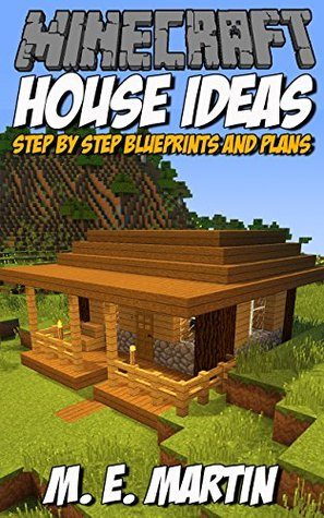 Minecraft House Ideas: Step by Step Blueprints and Designs