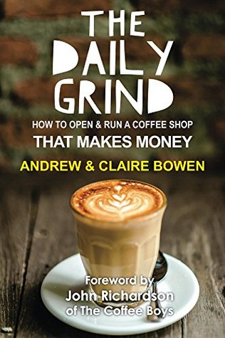 The Daily Grind: How to open and run a coffee shop that makes money