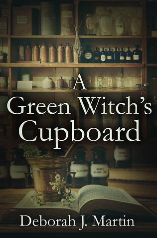 A Green Witch's Cupboard by Deborah J  Martin