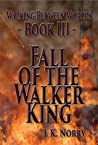 Fall of the Walker King (Walking Between Worlds, Book III)