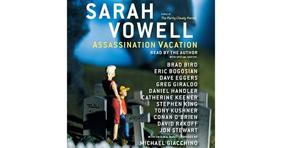 assassination vacation Get this from a library assassination vacation [sarah vowell] -- part memoir, part meditation, vowell offers readers a roadmap that illuminates the myriad ways in which political assassinations have altered and shaped.