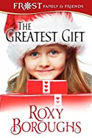 The Greatest Gift (Frost Family Christmas Book 5)