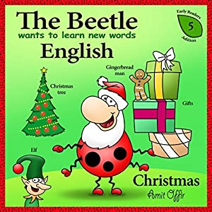 christmas vocabulary - The Beetle wants to learn new words in English: Christmas First Words and Vocabulary - Dictionary for Children (meaning of words - early reader edition Book 5)