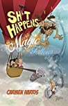 Sh*t Happens, Magic Follows (Allow It!): A Life Of Challenges, Change And Miracles