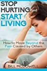 Stop Hurting and Start Living by Bil McDowell