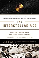 The Interstellar Age: The Story of the NASA Men and Women Who Flew the Forty-Year Voyager Mission