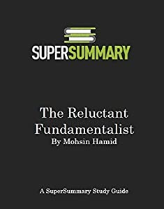 The Reluctant Fundamentalist by Mohsin Hamid - SuperSummary Study Guide