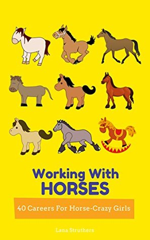 Working With Horses: 40 Careers For Horse-Crazy Girls