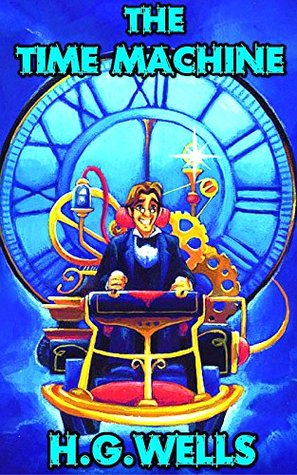 The Time Machine: By H.G. Wells (Illustrated) + FREE Around The World In Eighty Days