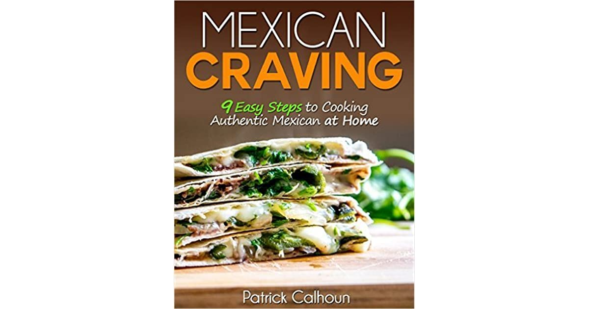 Mexican craving 9 easy steps to cooking authentic mexican at home mexican craving 9 easy steps to cooking authentic mexican at home by patrick calhoun forumfinder Images