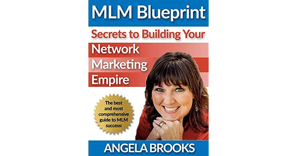 Mlm blueprint secrets to building your network marketing empire by mlm blueprint secrets to building your network marketing empire by angela brooks malvernweather Image collections