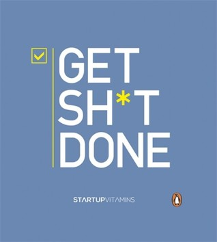 Get Sh*t Done by Lauris Liberts