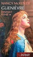 L'Enfant Reine (Guenièvre #1)