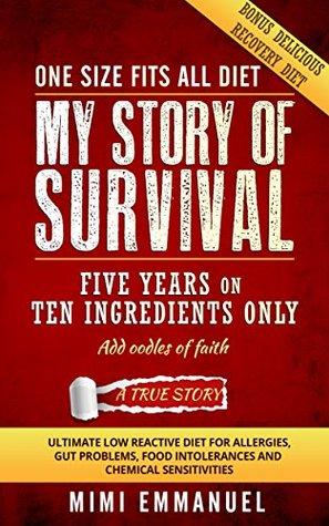 My Story of Survival: Five years on ten ingredients only, ultimate low reactive diet Mimi Emmanuel