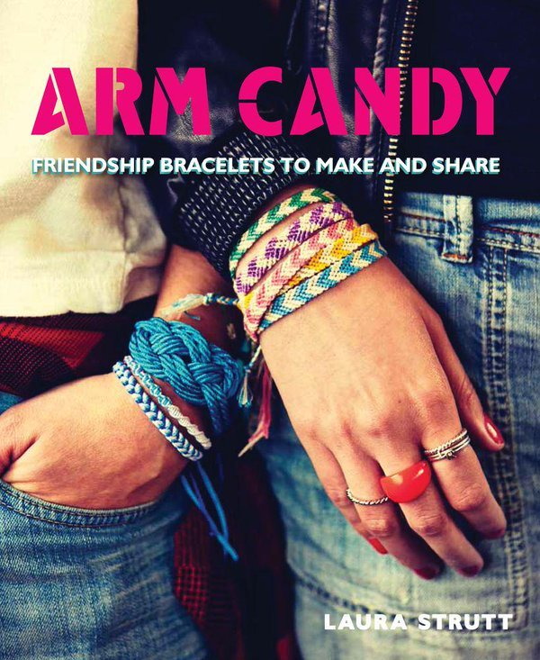 Arm Candy Friendship Bracelets to Make and Share