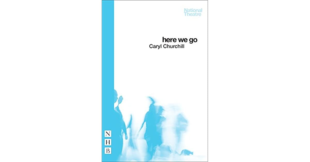 Here We Go By Caryl Churchill