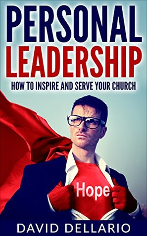 Personal Leadership: How to Inspire and Serve Your Church (Good Christian Non-Fiction Book 1)