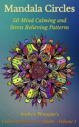 Mandala Circles – 50 Mind Calming And Stress Relieving Patterns (Coloring Books For Adults Book 1)