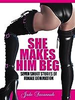 She Makes Him Beg