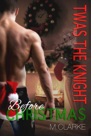 Twas The Knight Before Christmas by M.  Clarke