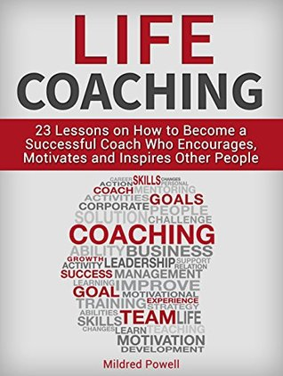 Life Coaching: 23 Lessons on How to Become a Successful