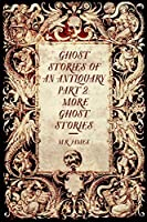 Ghost Stories of an Antiquary Part 2: More Ghost Stories