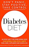 Diabetes: Diabetes Diet: DON'T PANIC, STAY POSITIVE, TAKE CONTROL! An Expert Guide To Restoring Normal Blood Sugar Naturally Using Specific Diabetic Foods, Herbs, Supplements And Essential Oils.